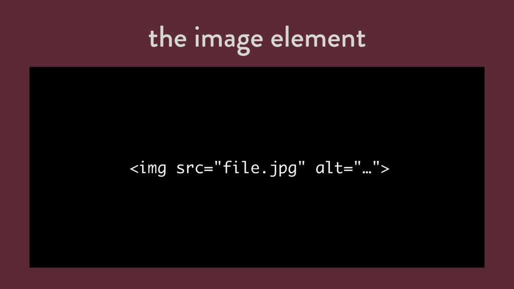 "the image element <img src=""file.jpg"" alt=""…"">"