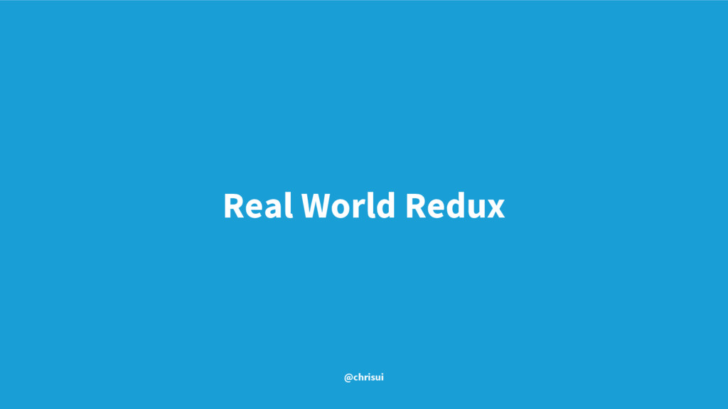 Real World Redux @chrisui