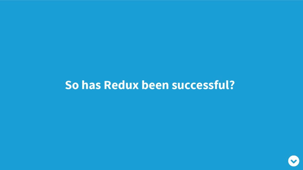 So has Redux been successful?