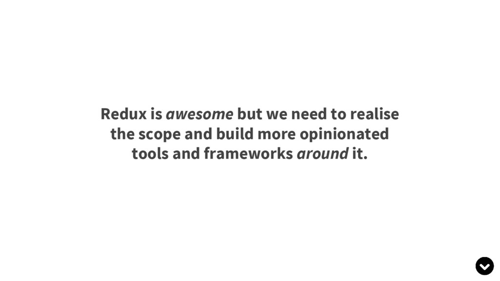 Redux is awesome but we need to realise the sco...