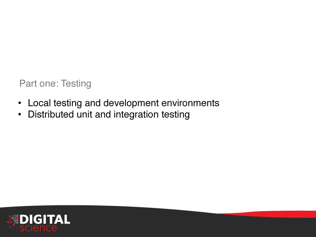 """Part one: Testing"""" • Local testing and develop..."""