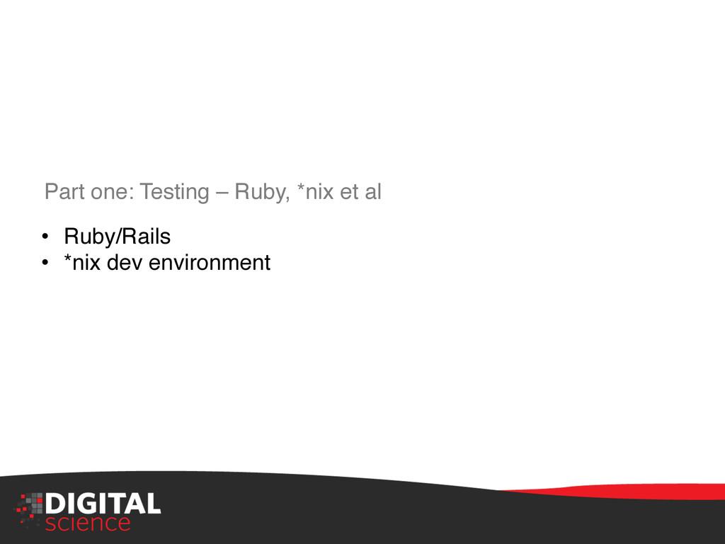 """Part one: Testing – Ruby, *nix et al"""" • Ruby/R..."""