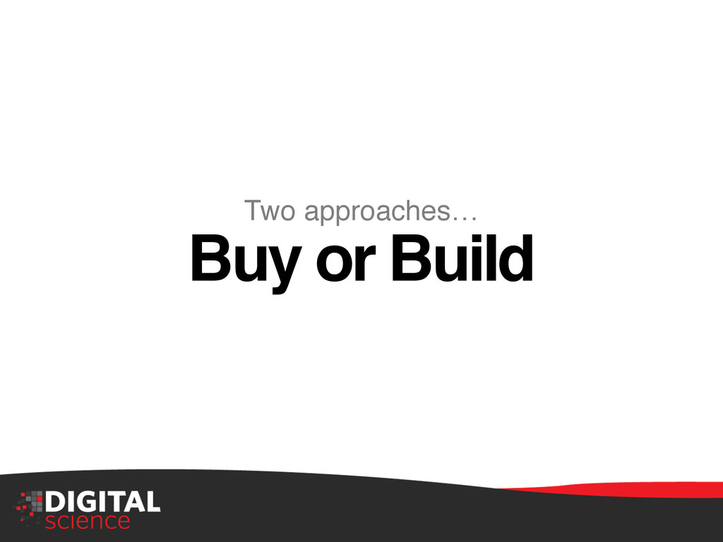 """Two approaches…"""" Buy or Build!"""