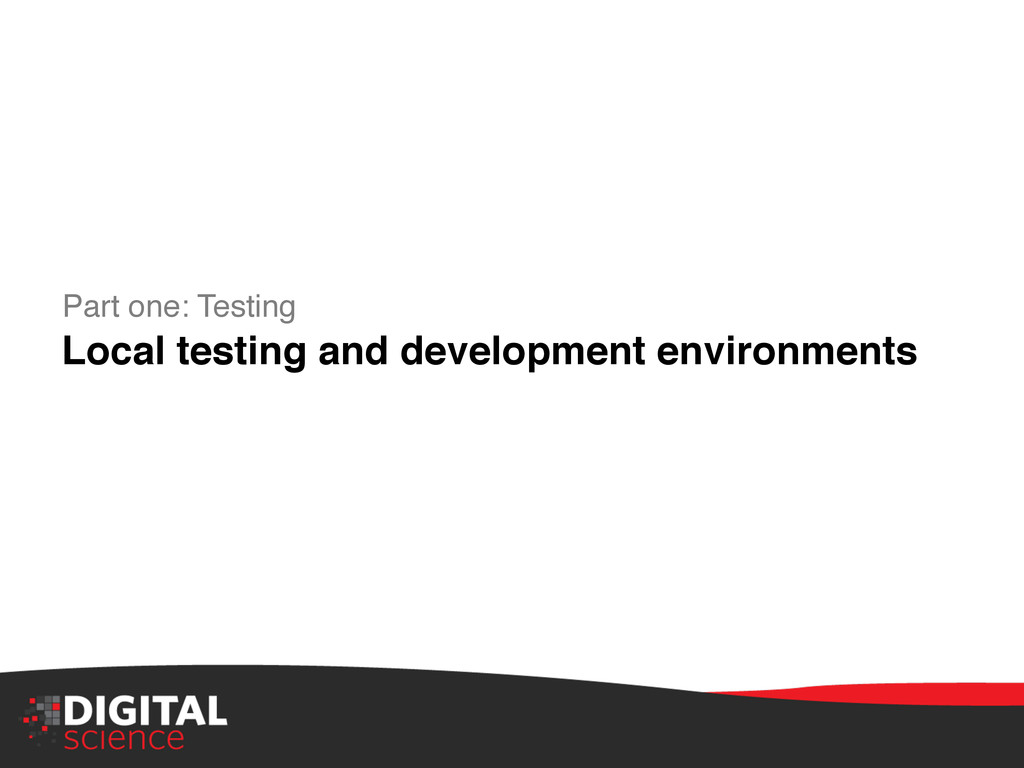 """Part one: Testing"""" Local testing and developmen..."""