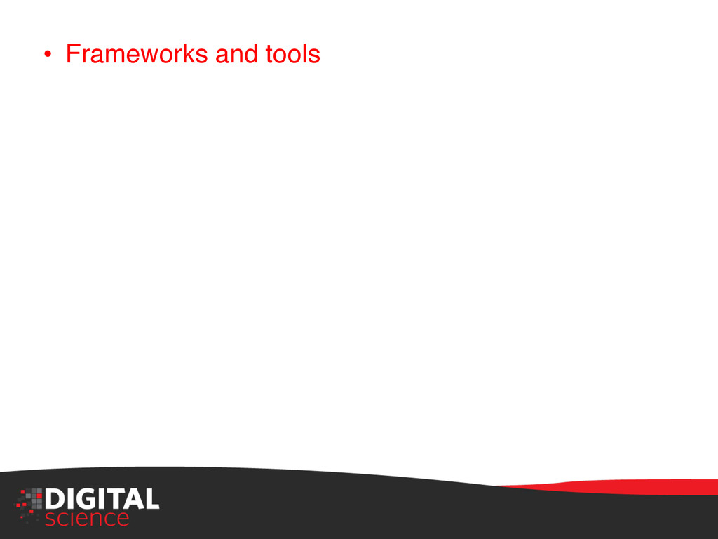 """• Frameworks and tools"""""""