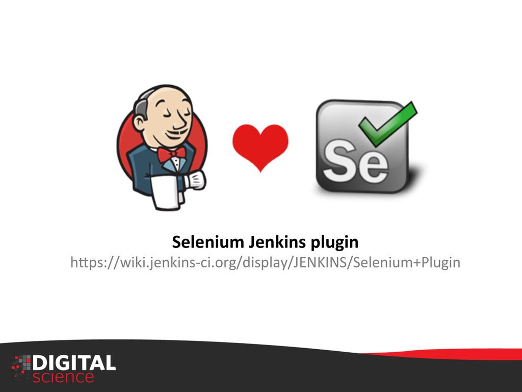 Selenium Jenkins plugin  h:ps://wiki.j...