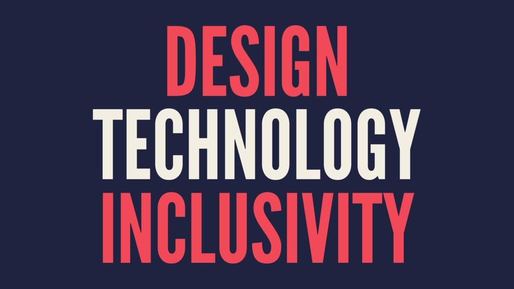 DESIGN TECHNOLOGY INCLUSIVITY
