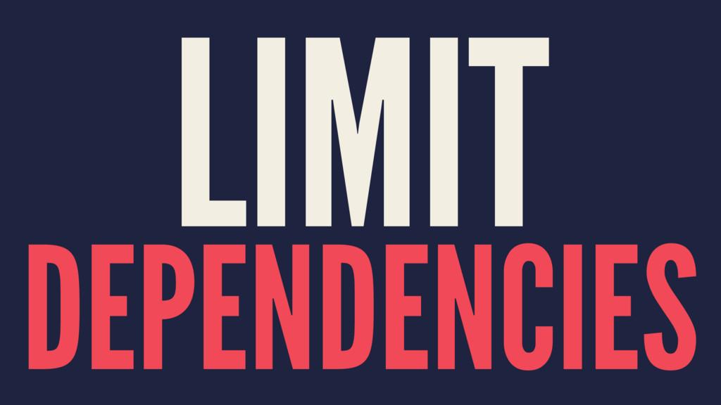 LIMIT DEPENDENCIES