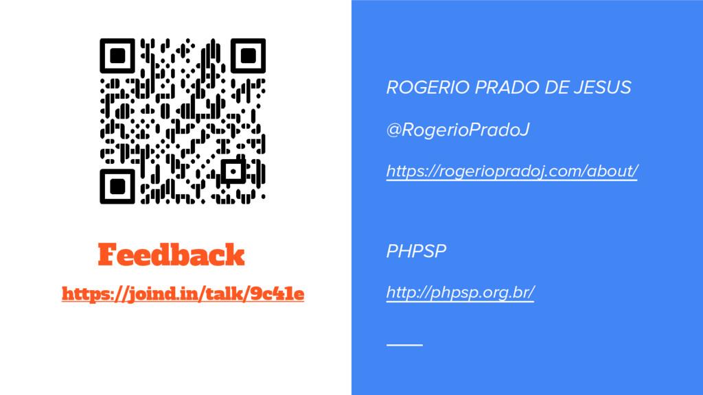 Feedback https://joind.in/talk/9c41e ROGERIO PR...