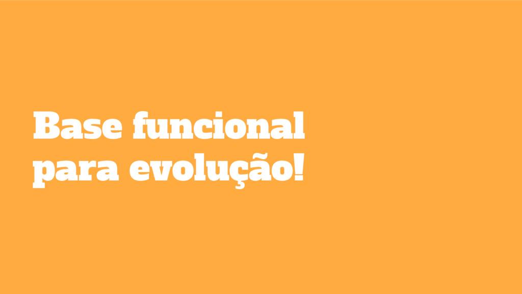 Base funcional para evolução!