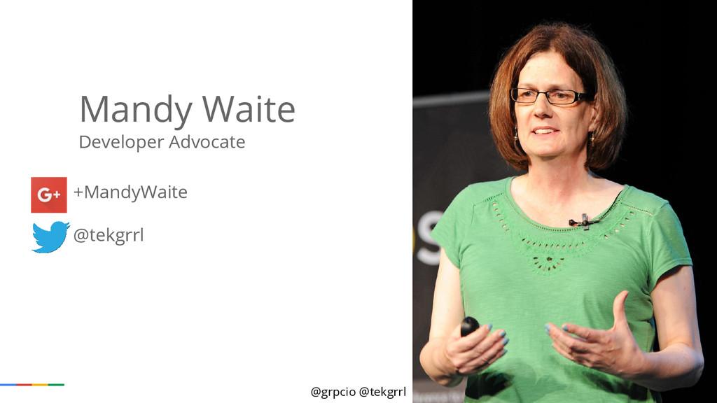 @grpcio @tekgrrl Mandy Waite Developer Advocate...