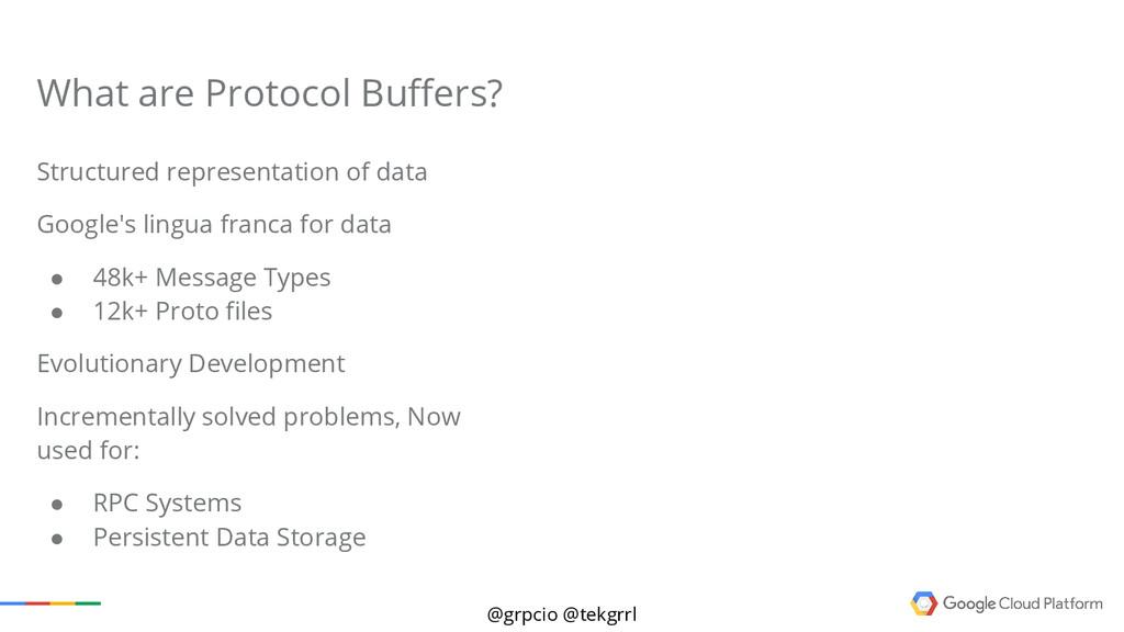 @grpcio @tekgrrl What are Protocol Buffers? Str...