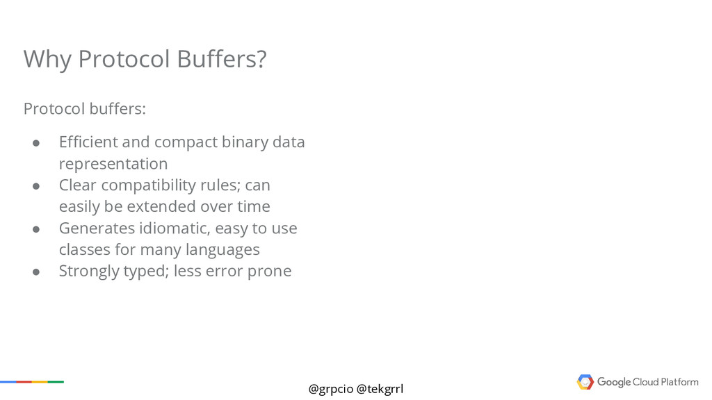@grpcio @tekgrrl Protocol buffers: ● Efficient ...