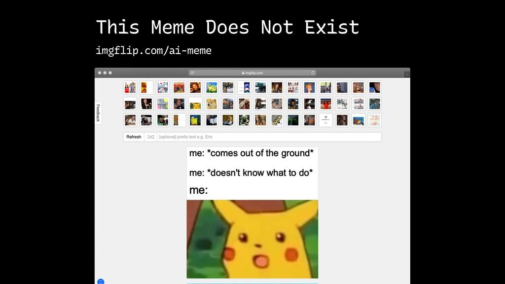 This Meme Does Not Exist imgflip.com/ai-meme