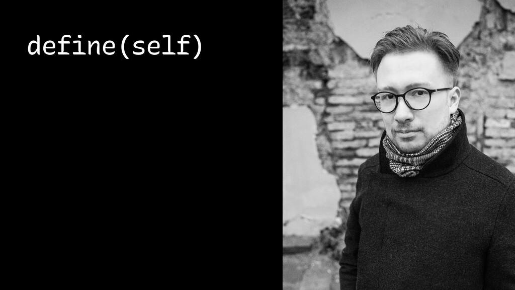 define(self)