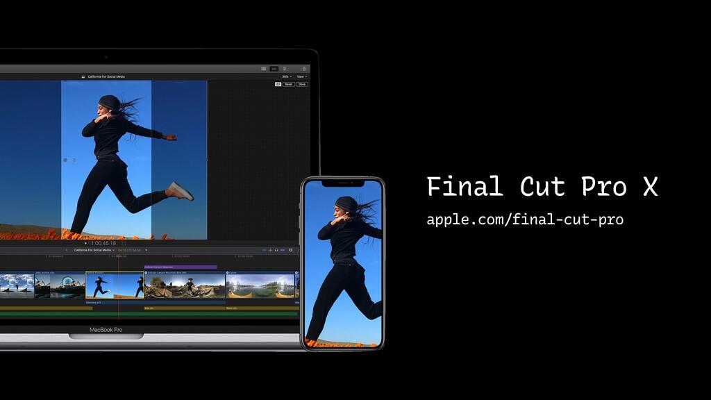 Final Cut Pro X apple.com/final-cut-pro