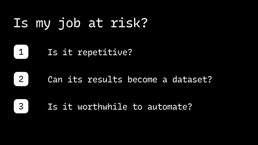Is my job at risk? Is it repetitive? 1 Can its ...