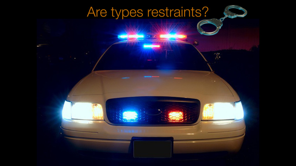 Are types restraints?