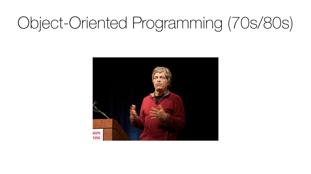 Object-Oriented Programming (70s/80s)