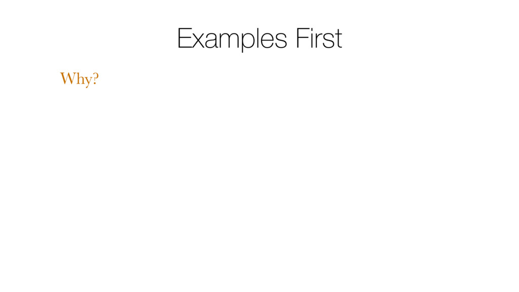 Examples First Why?