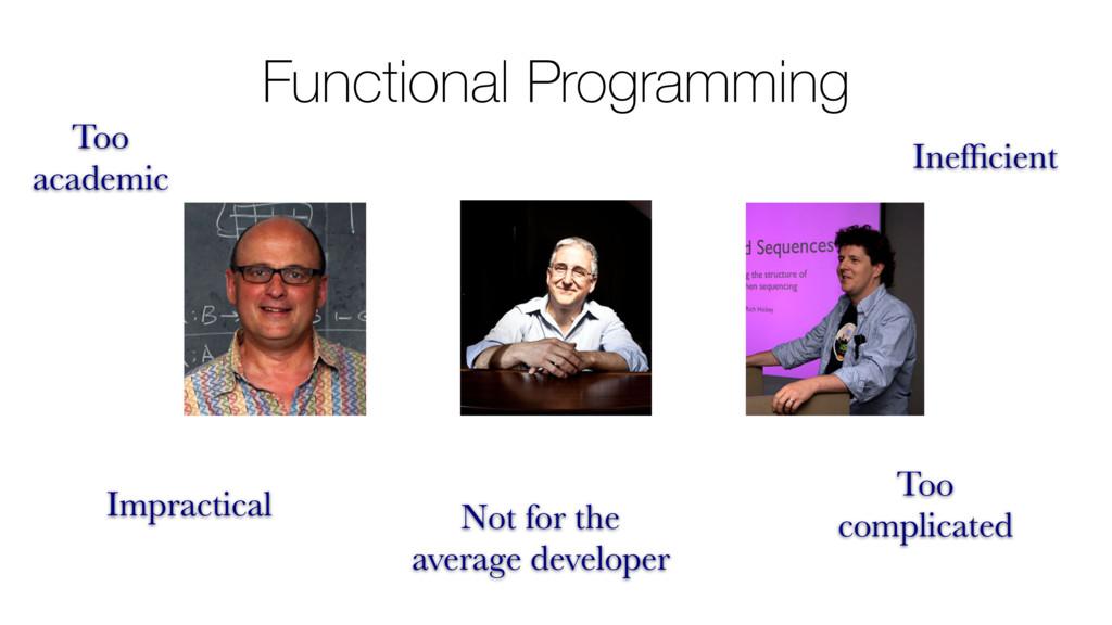 Functional Programming Too academic Impractical...