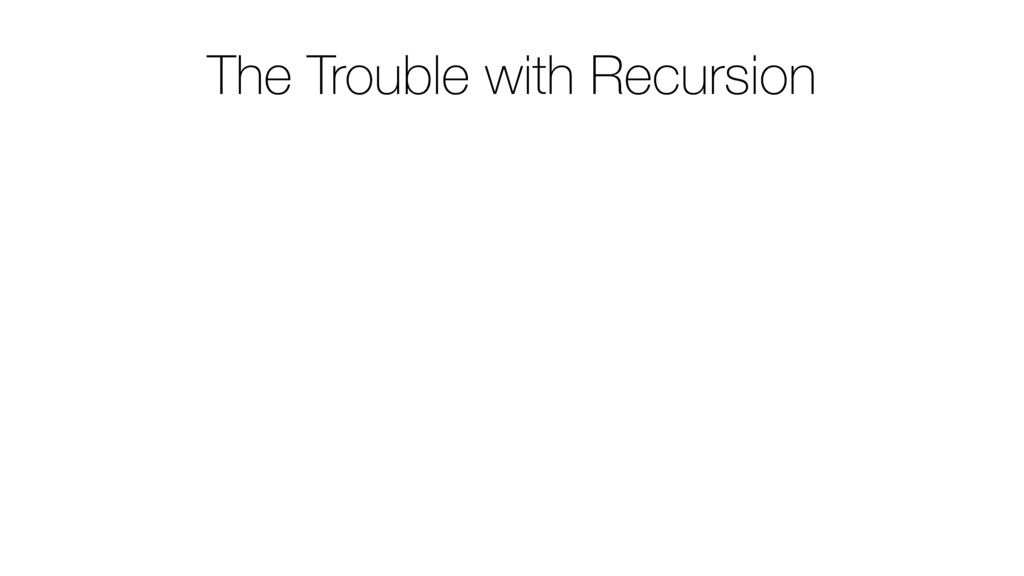 The Trouble with Recursion