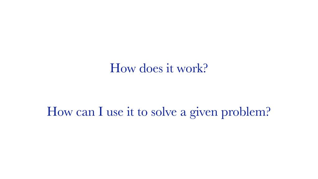 How does it work? How can I use it to solve a g...