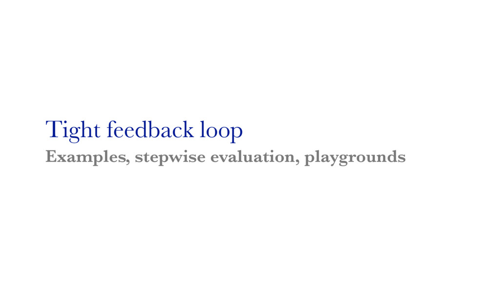 Tight feedback loop Examples, stepwise evaluati...