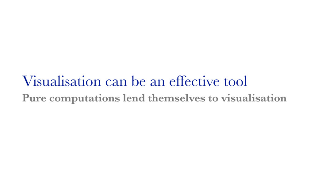Visualisation can be an effective tool Pure com...