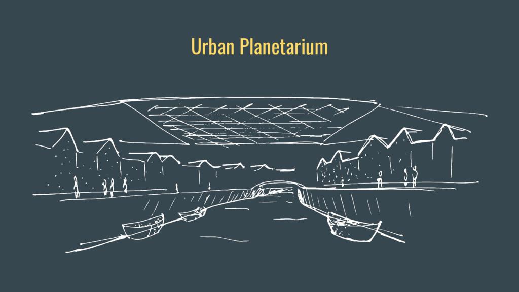Urban Planetarium