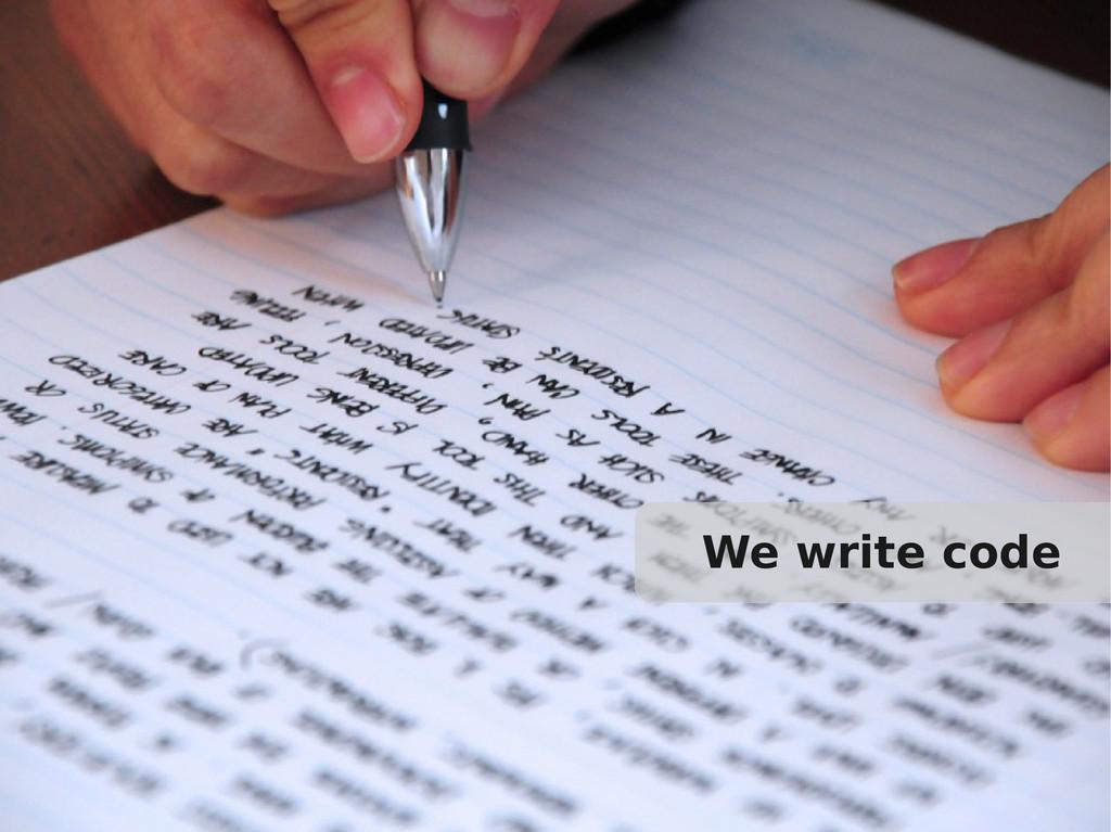 We write code