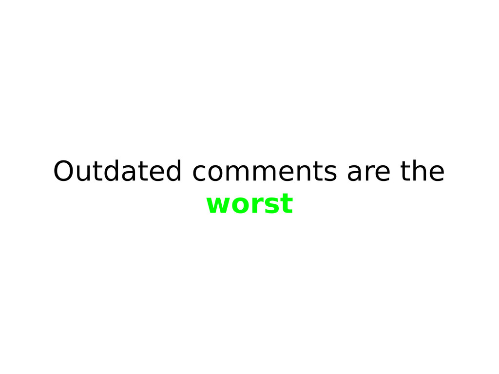 Outdated comments are the worst