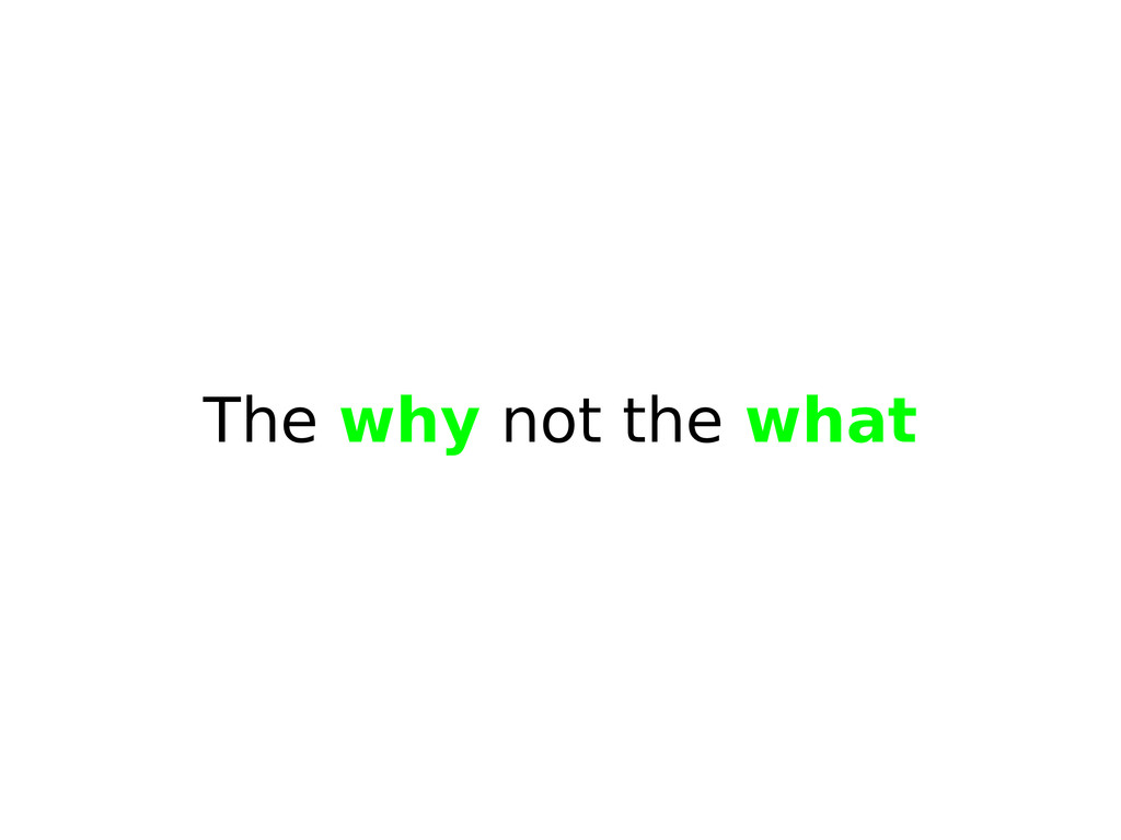 The why not the what