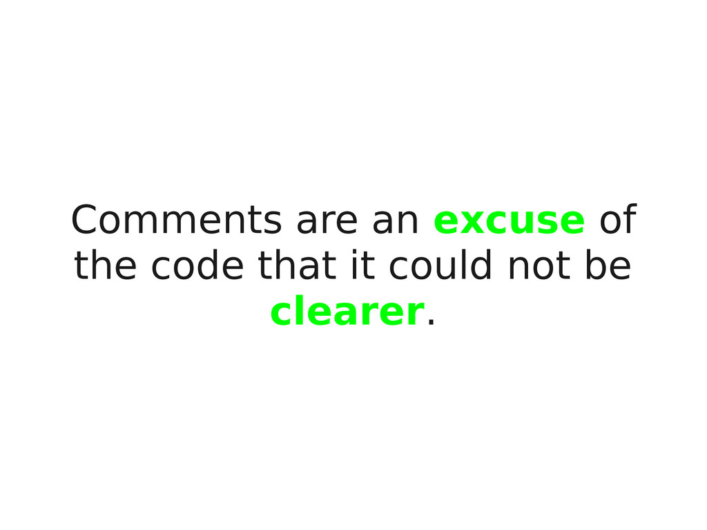 Comments are an excuse of the code that it coul...