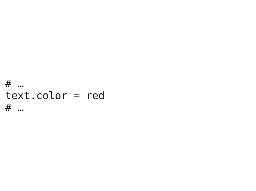 # … text.color = red # …