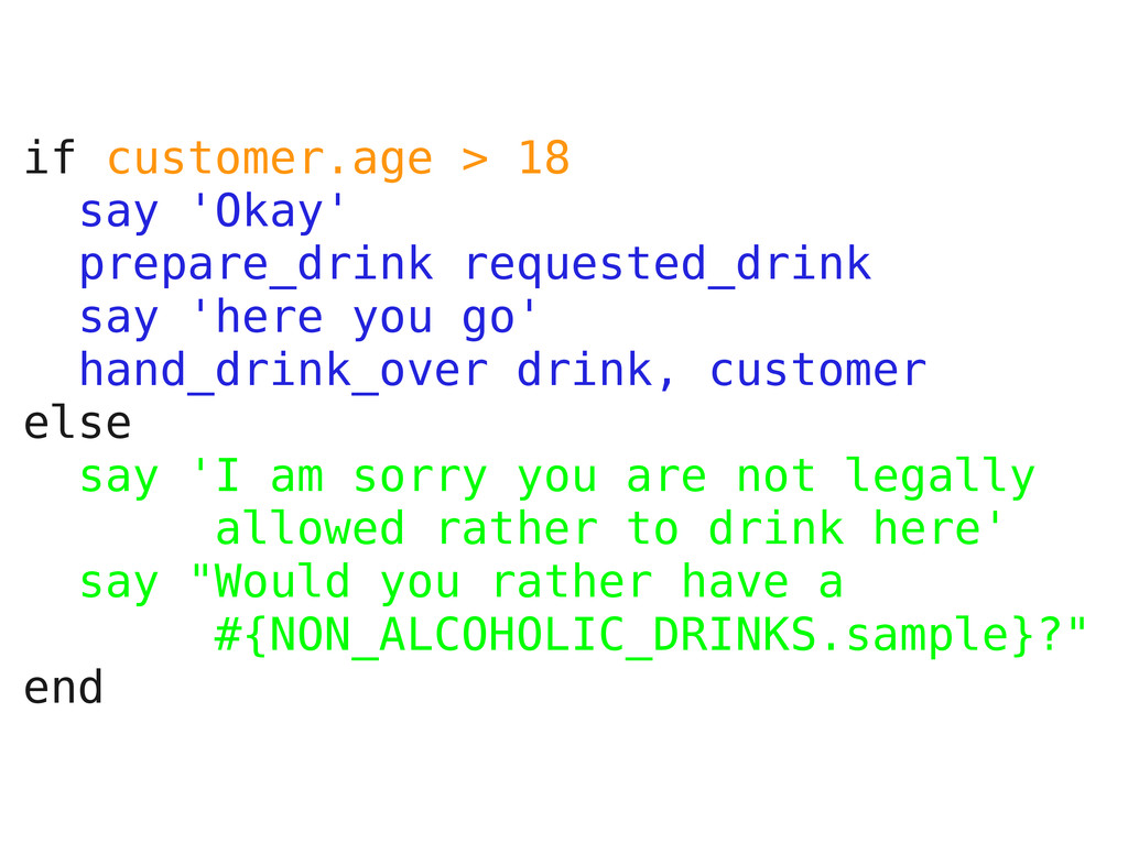 if customer.age > 18 say 'Okay' prepare_drink r...