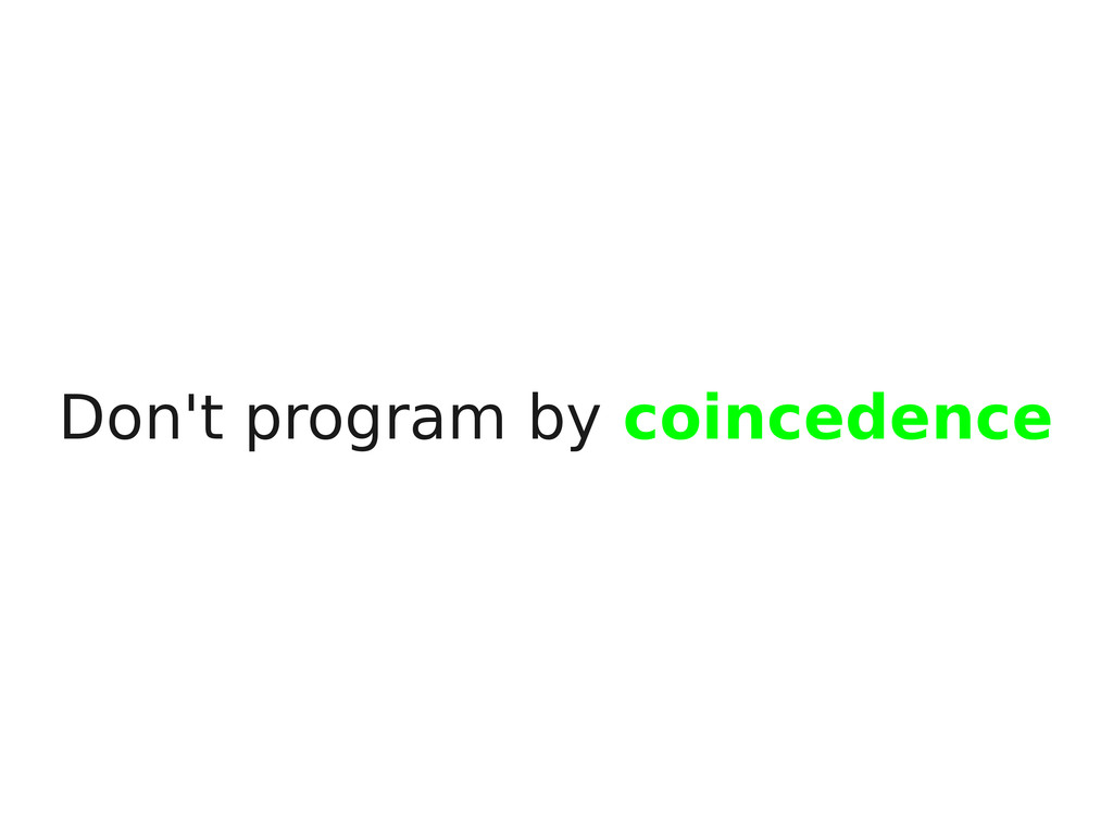 Don't program by coincedence