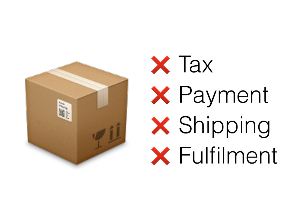 ❌ Tax ❌ Payment ❌ Shipping ❌ Fulfilment