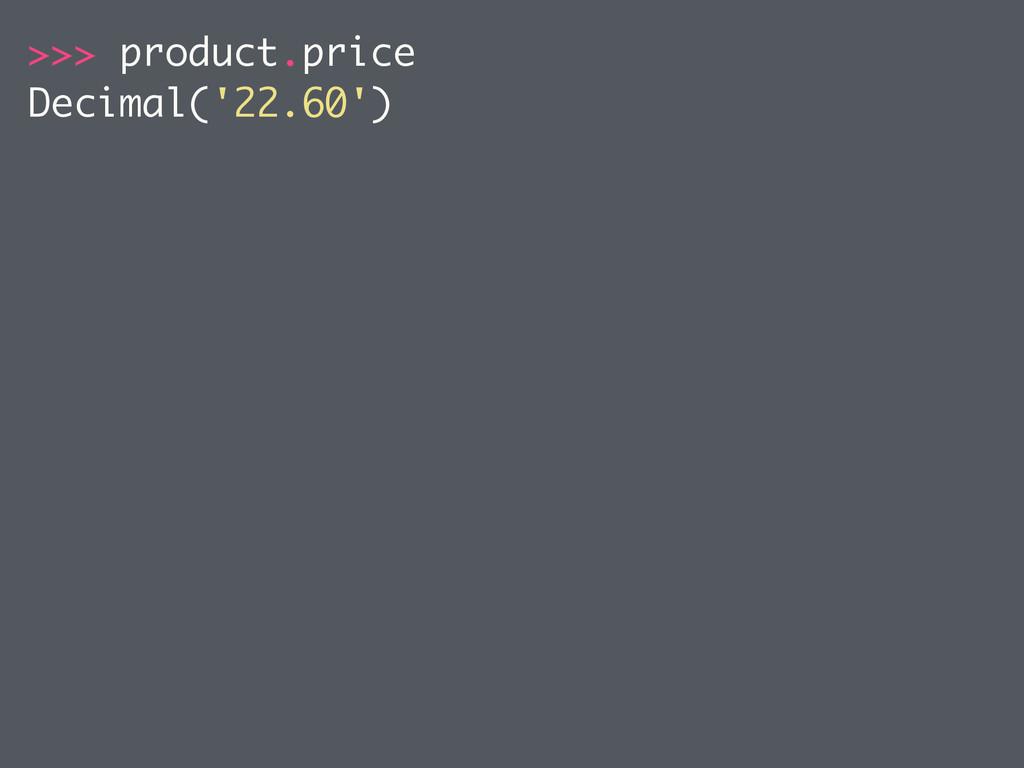 >>> product.price Decimal('22.60')