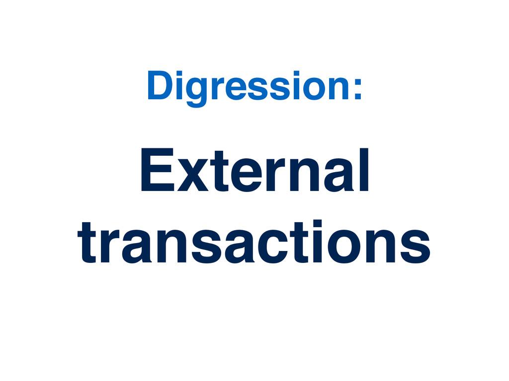 External transactions Digression: