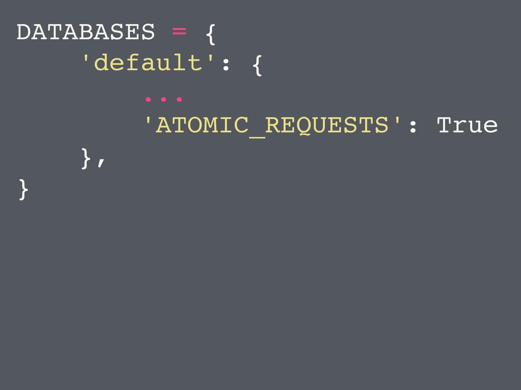 DATABASES = { 'default': { ... 'ATOMIC_REQUESTS...