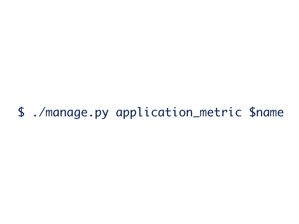 $ ./manage.py application_metric $name
