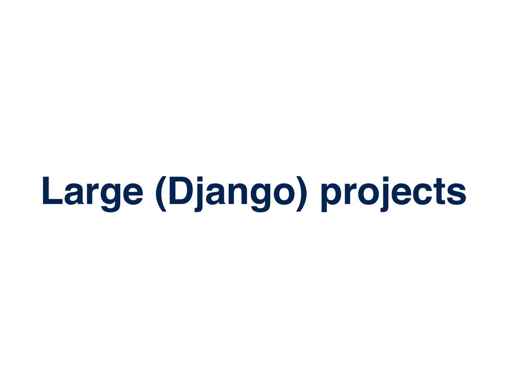 Large (Django) projects