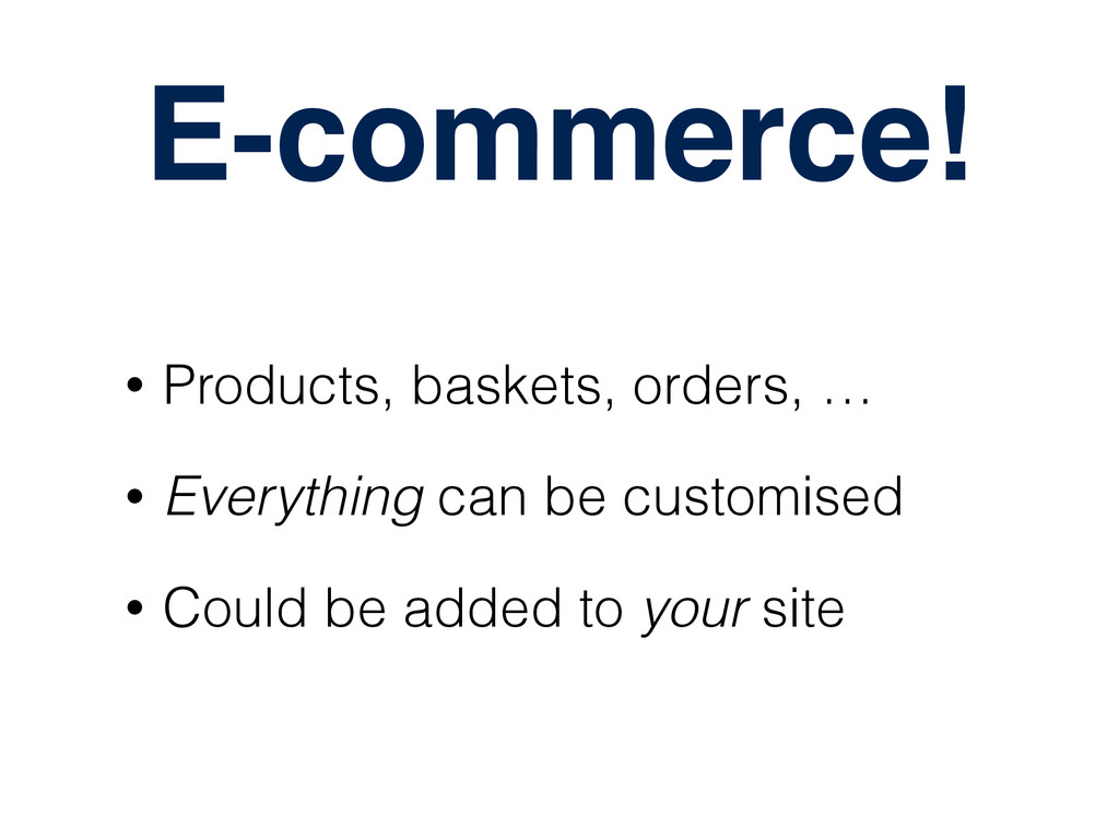 E-commerce! • Products, baskets, orders, … • Ev...