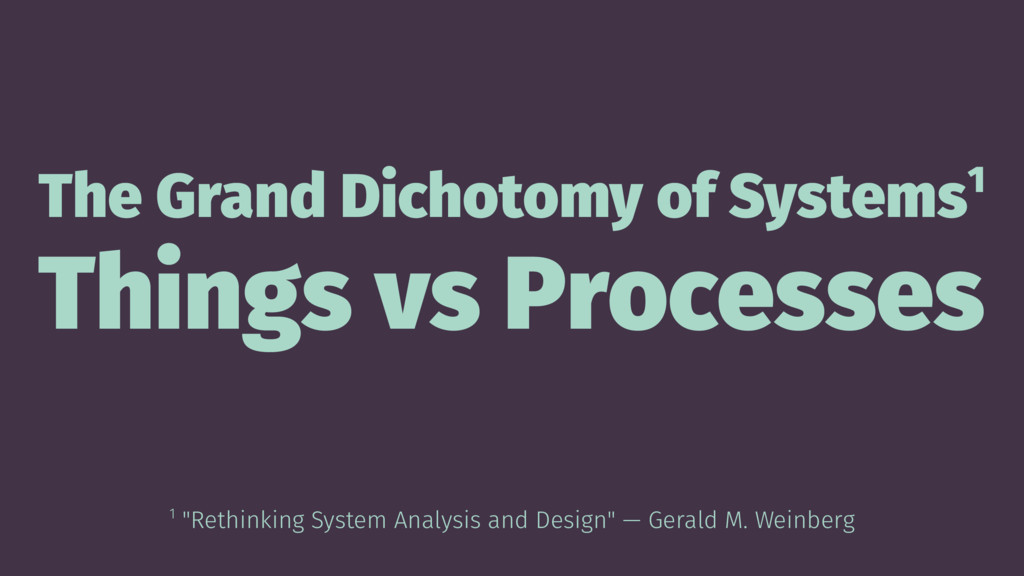 The Grand Dichotomy of Systems1 Things vs Proce...