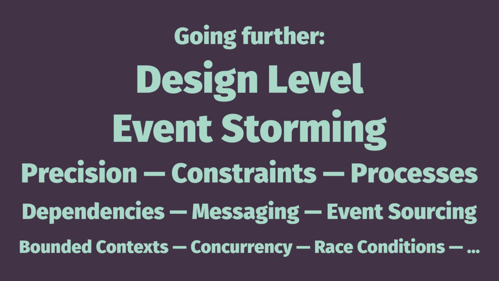 Going further: Design Level Event Storming Prec...