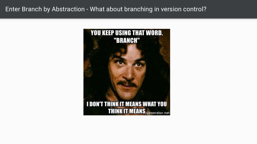 Enter Branch by Abstraction - What about branch...