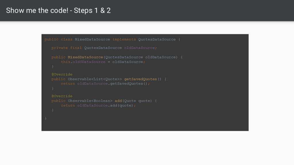 Show me the code! - Steps 1 & 2 public class Mi...