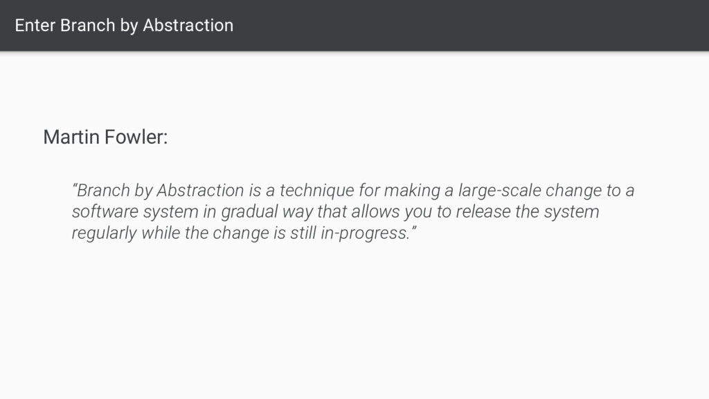"""Enter Branch by Abstraction Martin Fowler: """"Bra..."""