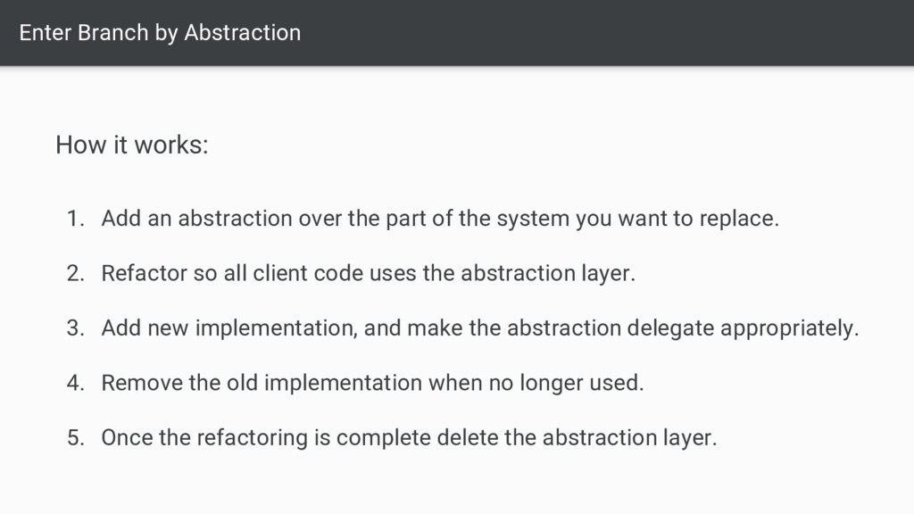 Enter Branch by Abstraction How it works: 1. Ad...